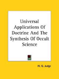 Universal Applications of Doctrine and the Synthesis of Occult Science