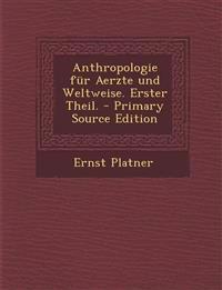 Anthropologie Fur Aerzte Und Weltweise. Erster Theil. - Primary Source Edition