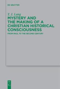 Mystery and the Making of a Christian Historical Consciousness: From Paul to the Second Century