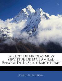 La Récit De Nicolas Muss: Serviteur De Mr L'Amiral; Épisode De La Saint-Barthélemy