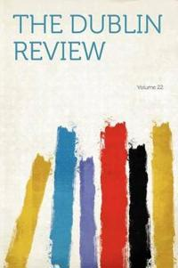 The Dublin Review Volume 22