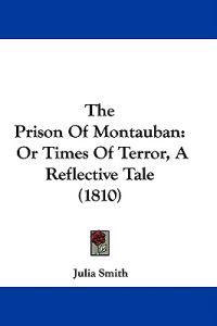 The Prison Of Montauban: Or Times Of Terror, A Reflective Tale (1810)