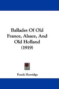 Ballades of Old France, Alsace, and Old Holland