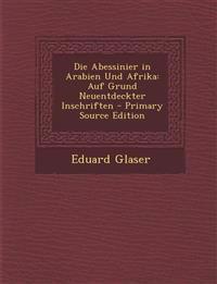 Die Abessinier in Arabien Und Afrika: Auf Grund Neuentdeckter Inschriften