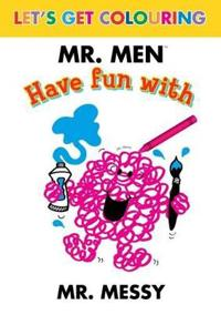 Let's Get Colouring Mr. Men Have Fun with Mr Messy