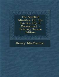 The Scottish Minister; Or, the Eviction [By H. Maccormac]. - Primary Source Edition