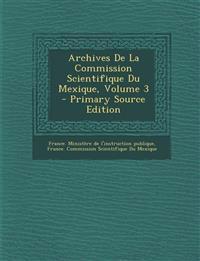 Archives de La Commission Scientifique Du Mexique, Volume 3 - Primary Source Edition