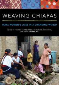Weaving Chiapas: Maya Women's Lives in a Changing World