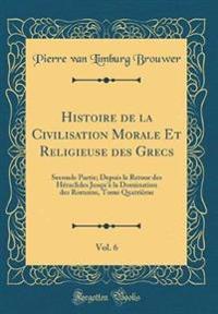 Histoire de la Civilisation Morale Et Religieuse des Grecs, Vol. 6