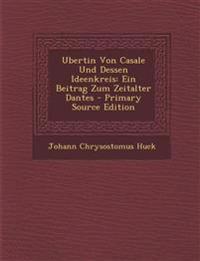 Ubertin Von Casale Und Dessen Ideenkreis: Ein Beitrag Zum Zeitalter Dantes