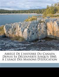 Abrégé de l'histoire du Canada depuis sa découverte jusqu'à 1840, à l'usage des maisons d'éducation