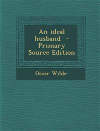 An Ideal Husband - Primary Source Edition