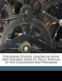 Colossian studies: lessons in faith and holiness from St. Paul's Epistles to the Colossians and Philemon