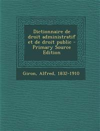 Dictionnaire de Droit Administratif Et de Droit Public - Primary Source Edition