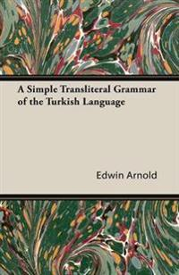 A Simple Transliteral Grammar of the Turkish Language