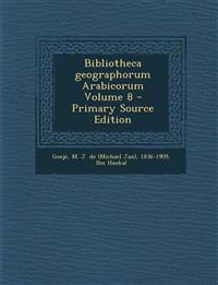 Bibliotheca Geographorum Arabicorum Volume 8 - Primary Source Edition