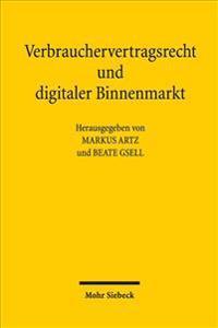 Verbrauchervertragsrecht Und Digitaler Binnenmarkt: Die Europaischen Richtlinienvorschlage Zum Fernabsatz Von Waren Und Zur Bereitstellung Digitaler I