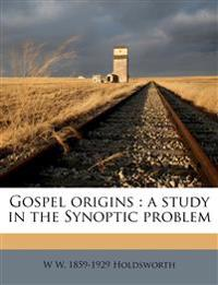 Gospel origins : a study in the Synoptic problem