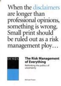 Risk management of everything - rethinking the politics of uncertainty