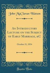 An Introductory Lecture on the Subject of Early Marriage, &C: October 31, 1854 (Classic Reprint)
