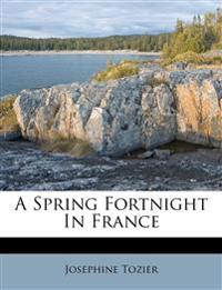 A Spring Fortnight In France