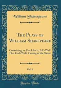 The Plays of William Shakspeare, Vol. 6
