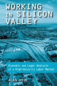 Working in Silicon Valley: Economic and Legal Analysis of a High-velocity Labor Market