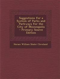Suggestions for a System of Parks and Parkways for the City of Minneapolis - Primary Source Edition