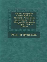Philons Belopoiika; viertes Buch der Mechanik. Griechisch und deutsch von H. Diels und E. Schramm