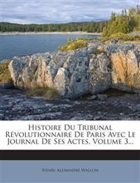Histoire Du Tribunal Révolutionnaire De Paris Avec Le Journal De Ses Actes, Volume 3...