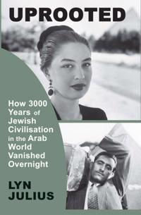 Uprooted: How 3000 Years of Jewish Civilization in the Arab World Vanished Overnight