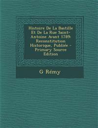 Histoire De La Bastille Et De La Rue Saint-Antoine Avant 1789: Reconstitution Historique, Publiée