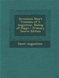 Seventeen Short Treatises of S. Augustine, Bishop of Hippo