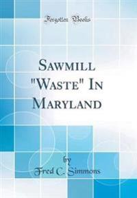 Sawmill Waste in Maryland (Classic Reprint)