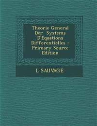 Theorie General Der Systems D'Equations Differentielles - Primary Source Edition