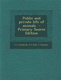 Public and private life of animals  - Primary Source Edition