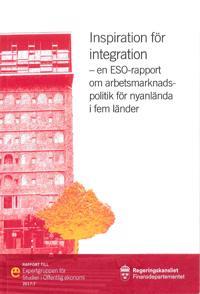 Inspiration för integration : En ESO-rapport om arbetsmarknadspolitik för nyanlända i fem länder