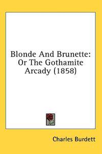 Blonde And Brunette: Or The Gothamite Arcady (1858)