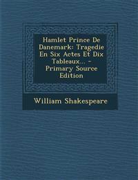 Hamlet Prince De Danemark: Tragedie En Six Actes Et Dix Tableaux...