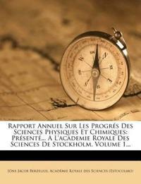 Rapport Annuel Sur Les Progr S Des Sciences Physiques Et Chimiques: PR Sent ... A L'Academie Royale Des Sciences de Stockholm, Volume 1...
