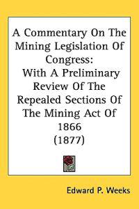 A Commentary on the Mining Legislation of Congress