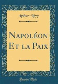 Napoléon Et la Paix (Classic Reprint)