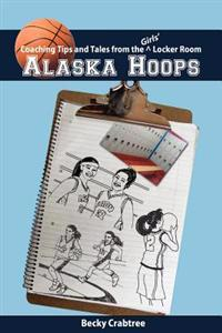 Alaska Hoops - Coaching Tips and Tales from the Girls' Locker Room