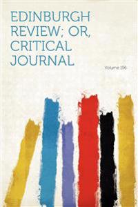 Edinburgh Review; Or, Critical Journal Volume 196