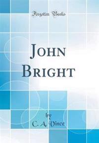 John Bright (Classic Reprint)