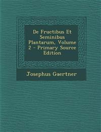 De Fructibus Et Seminibus Plantarum, Volume 2