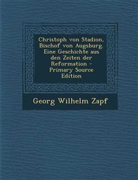 Christoph von Stadion, Bischof von Augsburg. Eine Geschichte aus den Zeiten der Reformation - Primary Source Edition