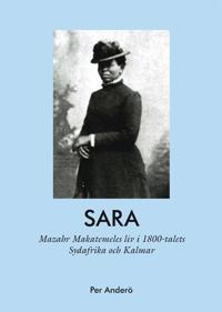 Sara - Mazahr Makatemeles liv i 1800-talets Sydafrika och Kalmar