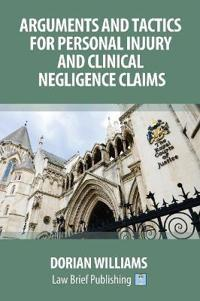 Arguments and Tactics for Personal Injury and Clinical Negligence Claims