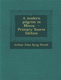 A Modern Pilgrim in Mecca; - Primary Source Edition